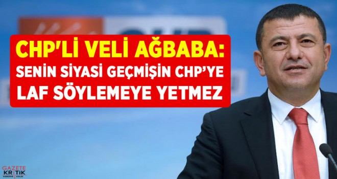 CHP'Lİ VELİ AĞBABA:SENİN SİYASİ GEÇMİŞİN...