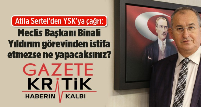 Atila Sertel'den YSK'ya çağrı: Meclis Başkanı...