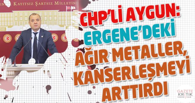 CHP'Lİ AYGUN:ERGENE'DEKİ AĞIR METALLER, KANSERLEŞMEYİ...