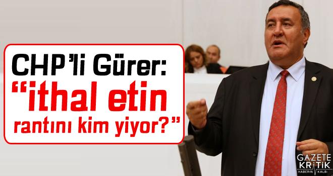 CHP'Lİ GÜRER, CUMHURBAŞKANI ERDOĞAN'IN 'ET İTHALATI'...