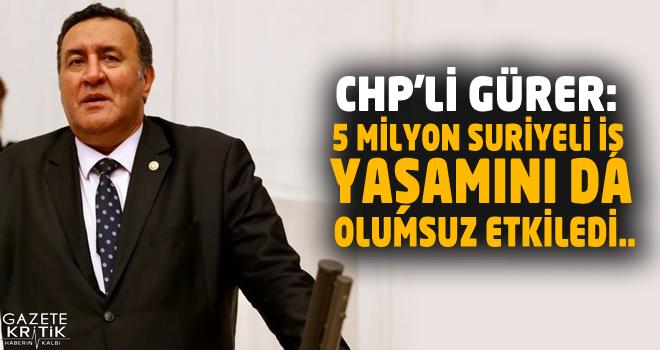 CHP'Lİ GÜRER: 5 MİLYON SURİYELİ İŞ YAŞAMINI...