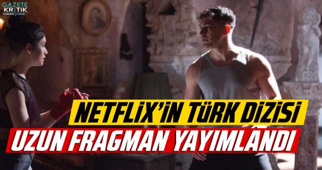 Netflix'in ilk Türk dizisinin uzun fragmanı yayınlandı