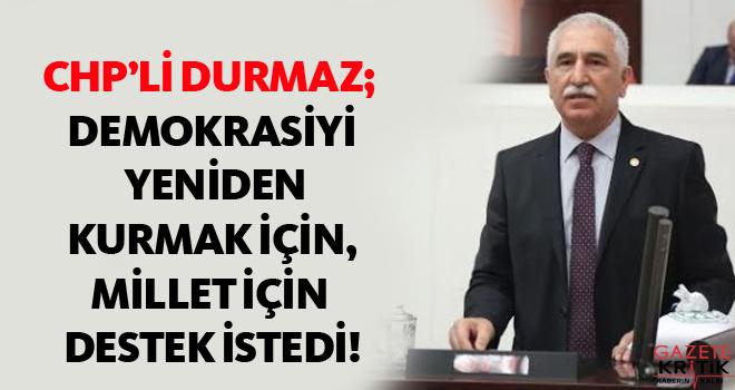 CHP'Lİ Durmaz; Demokrasiyi Yeniden Kurmak İçin,...