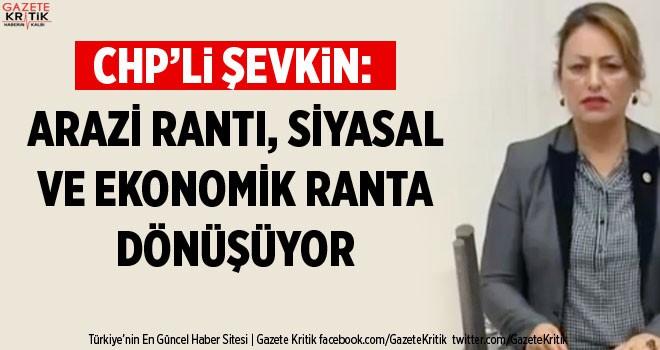 CHP'Lİ MÜZEYYEN ŞEVKİN: ARAZİ RANTI, SİYASAL...