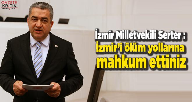 İzmir Milletvekili Serter : İzmir'i ölüm yollarına...
