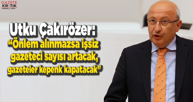 CHP'li Çakırözer'den gazetelerin borçlarını...