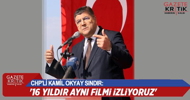 CHP'li Kamil Okyay Sındır, '16 yıldır aynı filmi...