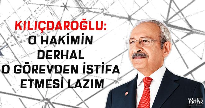 Kılıçdaroğlu: O hakimin derhal o görevden istifa...