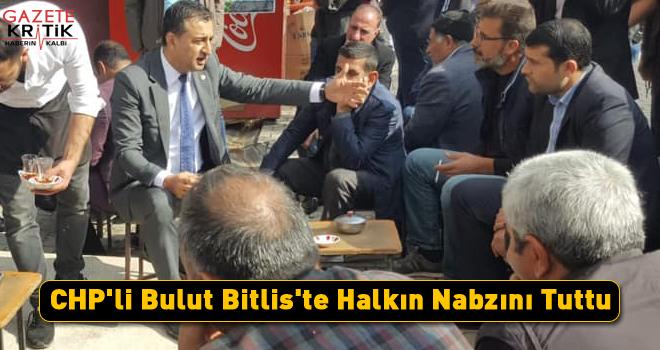 CHP'li Bulut Bitlis'te Halkın Nabzını Tuttu