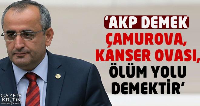 CHP'Lİ HAYDAR AKAR; AKP DEMEK ÇAMUROVA, KANSER OVASI,...
