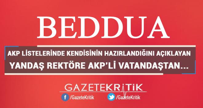 Yandaş rektöre AKP'li vatandaştan beddua!