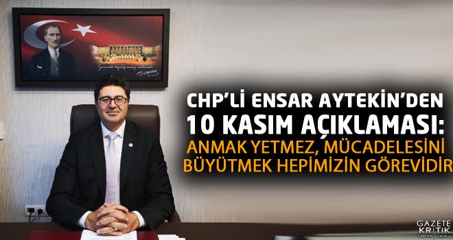 CHP'Lİ ENSAR AYTEKİN'DEN 10 KASIM AÇIKLAMASI: ANMAK...