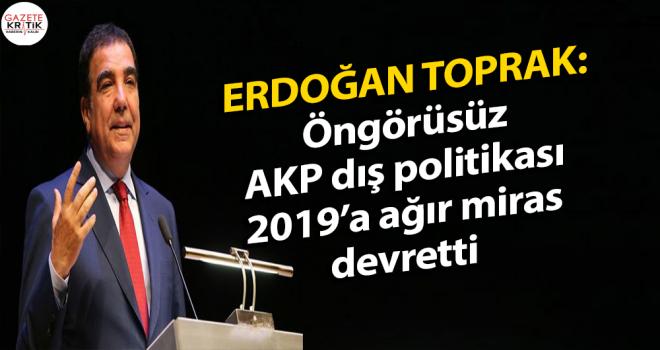 CHP'li Erdoğan Toprak:Öngörüsüz AKP dış politikası 2019'a ağır miras devretti