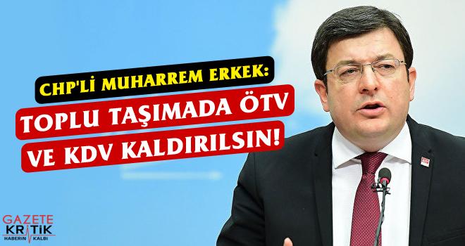 CHP'li Muharrem Erkek: Toplu Taşımada ÖTV ve KDV...