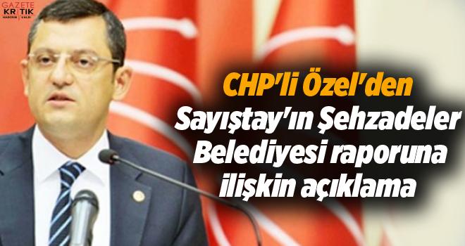CHP'li Özel'den Sayıştay'ın Şehzadeler Belediyesi...