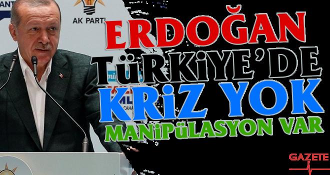 Erdoğan: Türkiye'de kriz yok, ekonomiyle ilgili...