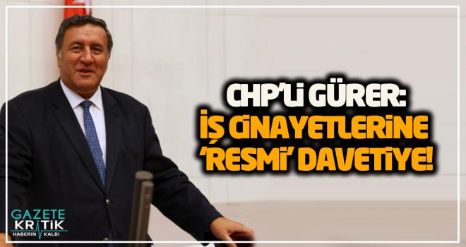 CHP'li Gürer:İş cinayetlerine 'resmi' davetiye!