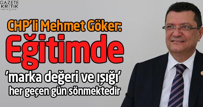 CHP'li Mehmet Göker:Eğitimde 'marka değeri ve ışığı'...