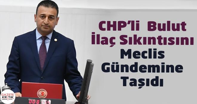 CHP'li Burhanettin Bulut İlaç Sıkıntısını Meclis...