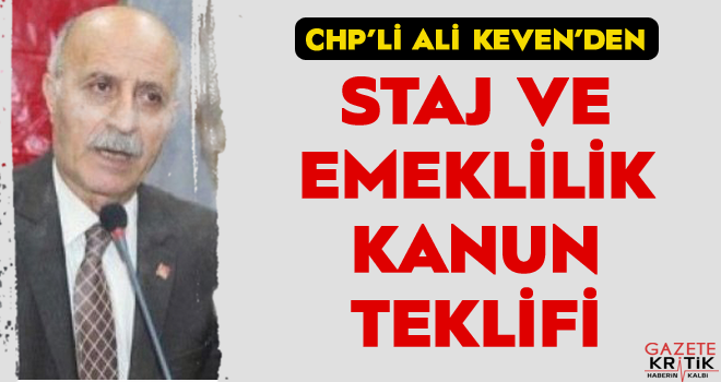 CHP'li Ali Keven'den Staj ve Emeklilik Kanun Teklifi