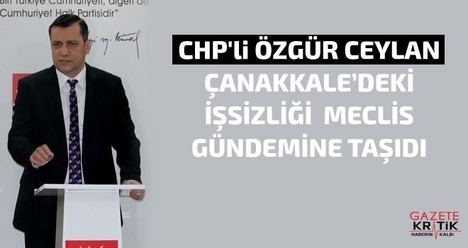 CHP'li ÖZGÜR CEYLAN ÇANAKKALE'DEKİ İŞSİZLİĞİ...
