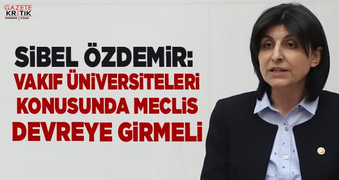 CHP'Lİ ÖZDEMİR: VAKIF ÜNİVERSİTELERİ KONUSUNDA...