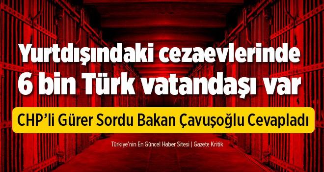 Yurtdışındaki cezaevlerinde 6 bin Türk vatandaşı...