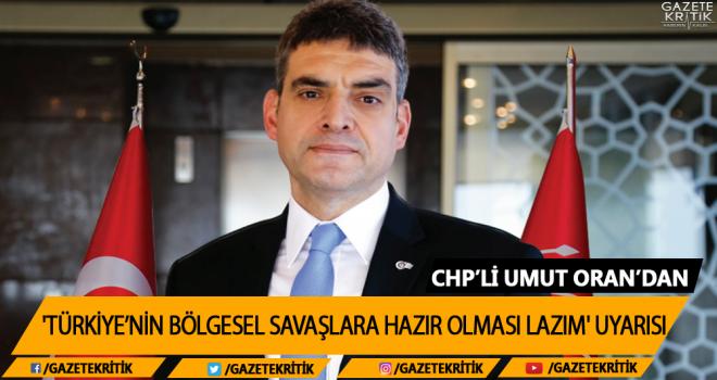 CHP'li Umut Oran'dan 'Türkiye'nin Bölgesel Savaşlara...