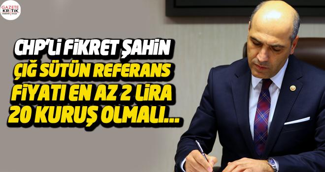 CHP'li Fikret ŞAHİN Çiğ sütün referans fiyatı...