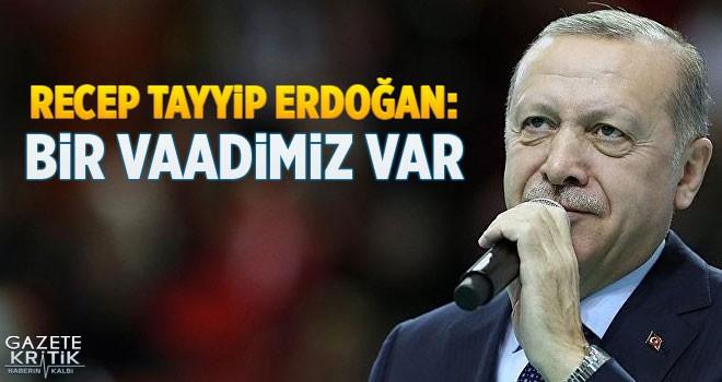 Erdoğan: Bir vaadimiz var