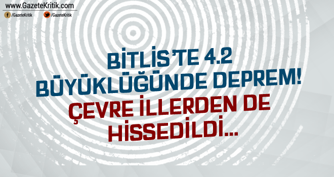 Bitlis'te 4.2 büyüklüğünde deprem! Çevre illerden...