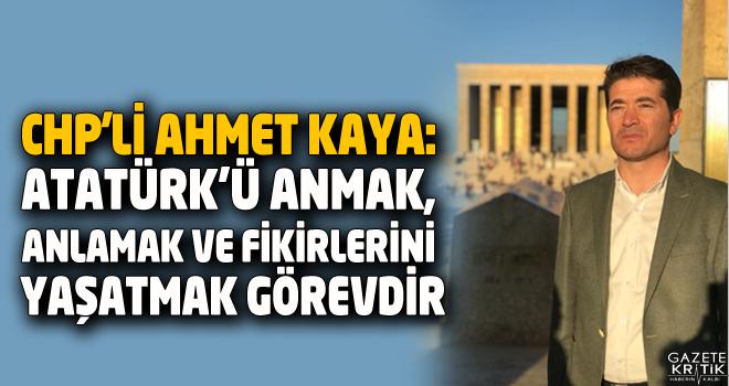 CHP'Lİ AHMET KAYA:ATATÜRK'Ü ANMAK, ANLAMAK VE FİKİRLERİNİ...
