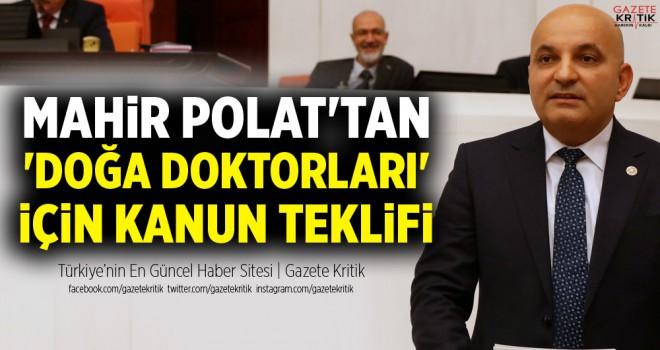 POLAT'TAN 'DOĞA DOKTORLARI' İÇİN KANUN TEKLİFİ
