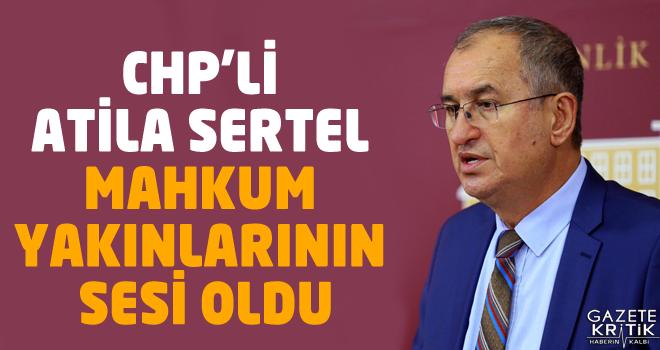 CHP'li Atila Sertel mahkum yakınlarının sesi oldu