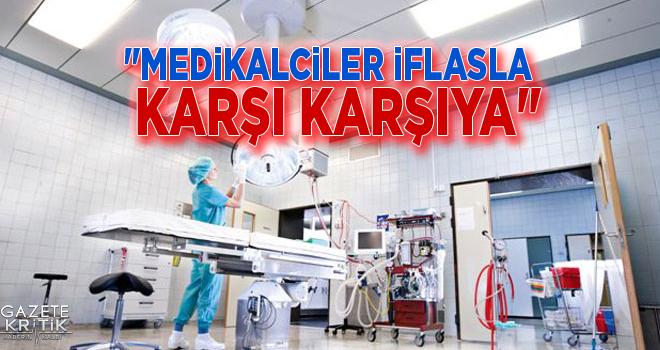 CHP'Lİ AHMET KAYA:MEDİKALCİLER İFLASLA KARŞI...
