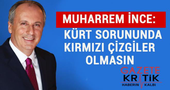 Muharrem İnce Finanscial Times'e konuştu:Kürt sorunununda kırmızı çizgiler olmasın