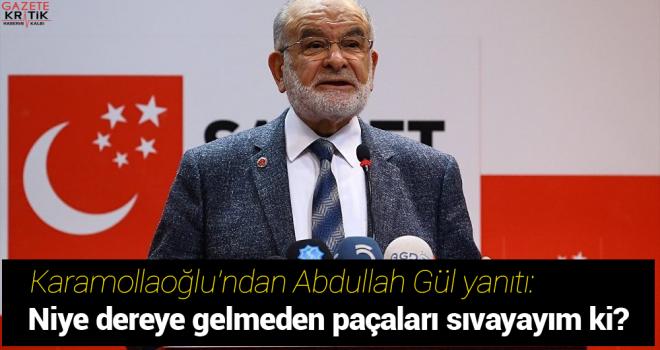Karamollaoğlu'ndan Abdullah Gül yanıtı: Niye dereye...