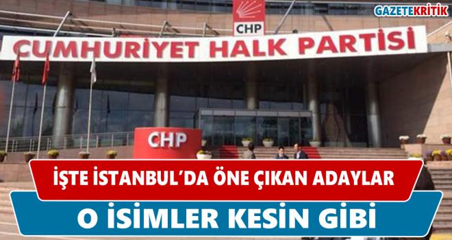 İŞTE CHP'NİN İSTANBUL İLÇELERİNDE ÖNE ÇIKAN...