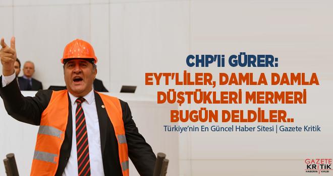 CHP'li GÜRER: EYT'LİLER, DAMLA DAMLA DÜŞTÜKLERİ...