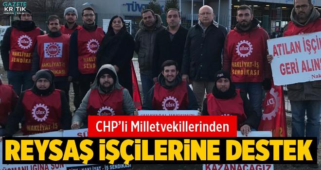 CHP'Lİ VEKİLLER REYSAŞ İŞÇİLERİNİN MÜCADELESİNE...