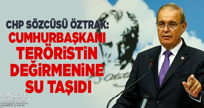 CHP SÖZCÜSÜ ÖZTRAK: CUMHURBAŞKANI TERÖRİSTİN...