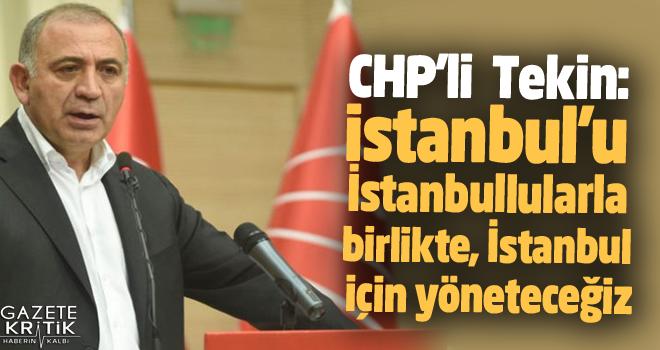 CHP'li Gürsel Tekin: İstanbul'u İstanbullularla...