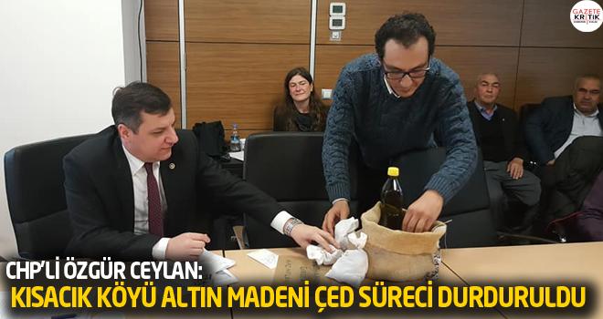 CHP'Lİ ÖZGÜR CEYLAN: KISACIK KÖYÜ ALTIN MADENİ...