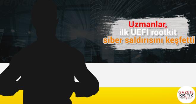 Uzmanlar, ilk UEFI rootkit siber saldırısını keşfetti