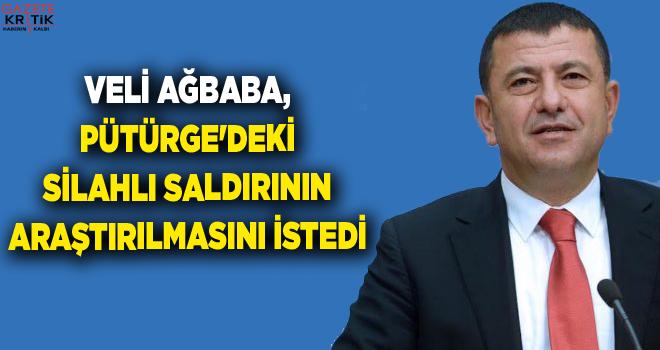 VELİ AĞBABA, PÜTÜRGE'DEKİ SİLAHLI SALDIRININ...