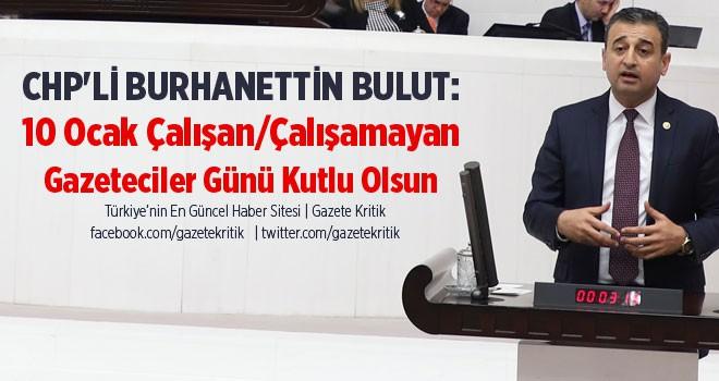 CHP'Lİ BURHANETTİN BULUT: 10 Ocak Çalışan/Çalışamayan...