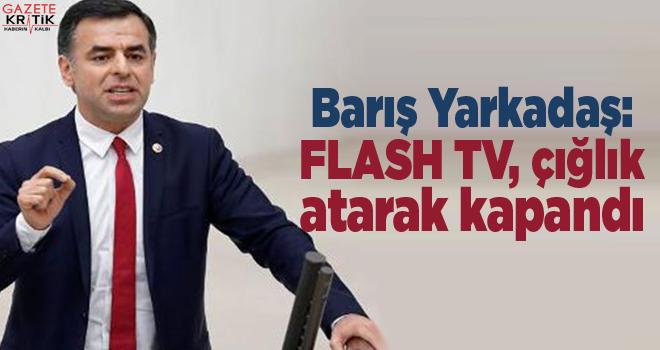 Barış Yarkadaş:FLASH TV, çığlık atarak kapandı