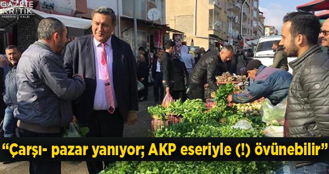 Gürer: 'Çarşı- pazar yanıyor; AKP eseriyle (!)...
