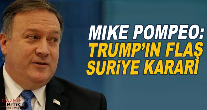 Mike Pompeo: Trump'ın Suriye kararı değişmeyecek