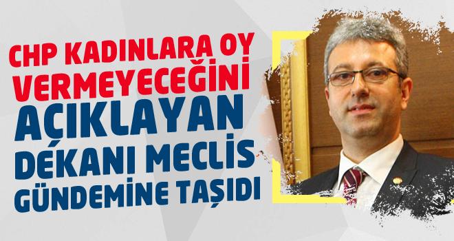 CHP KADINLARA OY VERMEYECEĞİNİ AÇIKLAYAN DEKANI...